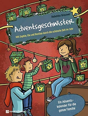 Adventsgeschwister: mit Sophie, Ole und Bastian durch die schönste Zeit des Jahres